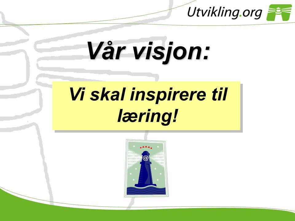 Vår visjon: Vi skal inspirere til læring!
