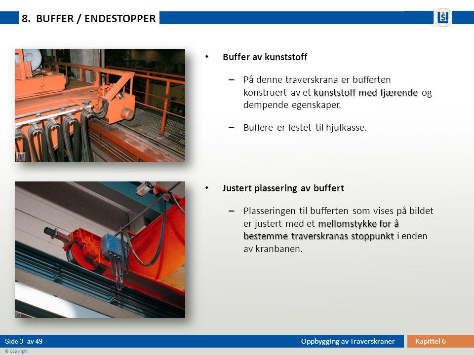 Kapittel 6Oppbygging av Traverskraner © Copyright Side 4 av 49 to-skinne løpekatt – Traverskrana er utstyrt med to-skinne løpekatt som kjører på kjøreskinner fastsveiset til brodragernes overgurt.