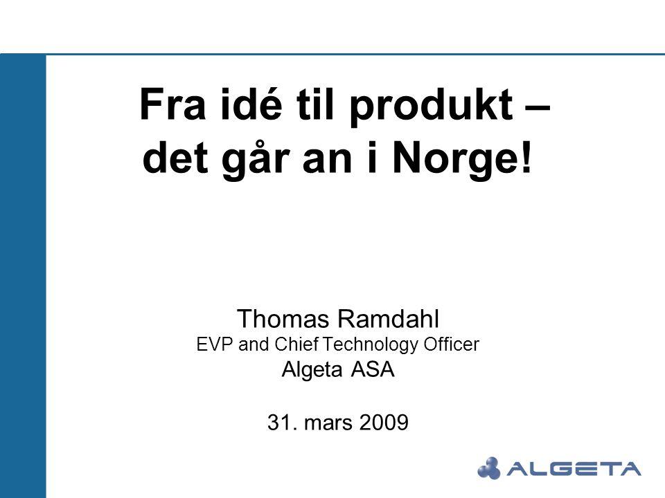 Fra idé til produkt – det går an i Norge! Thomas Ramdahl EVP and Chief Technology Officer Algeta ASA 31. mars 2009