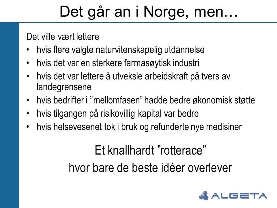 Det går an i Norge, men… Det ville vært lettere •hvis flere valgte naturvitenskapelig utdannelse •hvis det var en sterkere farmasøytisk industri •hvis