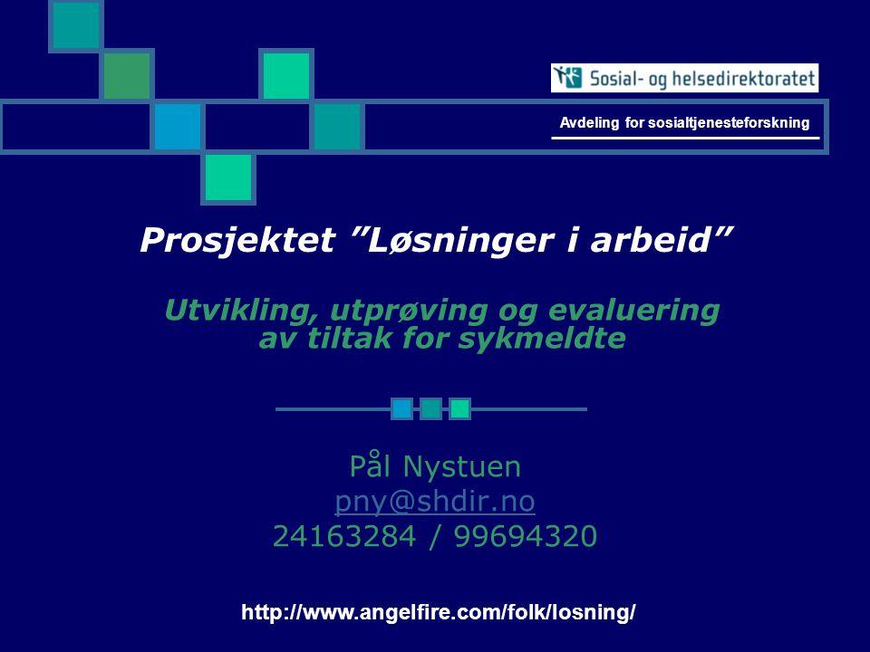 Prosjektet Løsninger i arbeid Pål Nystuen pny@shdir.no 24163284 / 99694320 http://www.angelfire.com/folk/losning/ Avdeling for sosialtjenesteforskning Utvikling, utprøving og evaluering av tiltak for sykmeldte