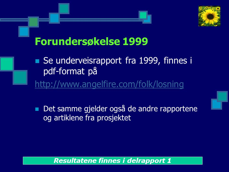 Forundersøkelse 1999  Se underveisrapport fra 1999, finnes i pdf-format på http://www.angelfire.com/folk/losning  Det samme gjelder også de andre rapportene og artiklene fra prosjektet Resultatene finnes i delrapport 1