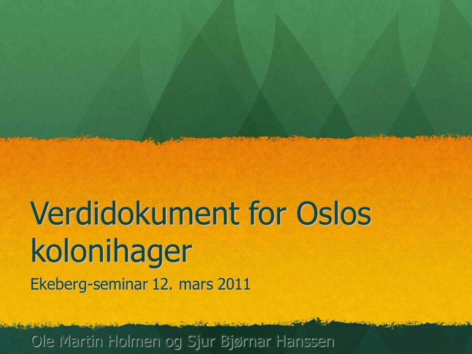 Verdidokument for Oslos kolonihager Ekeberg-seminar 12. mars 2011 Ole Martin Holmen og Sjur Bjørnar Hanssen