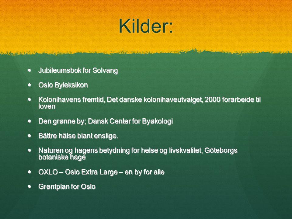 Kilder:  Jubileumsbok for Solvang  Oslo Byleksikon  Kolonihavens fremtid, Det danske kolonihaveutvalget, 2000 forarbeide til loven  Den grønne by;