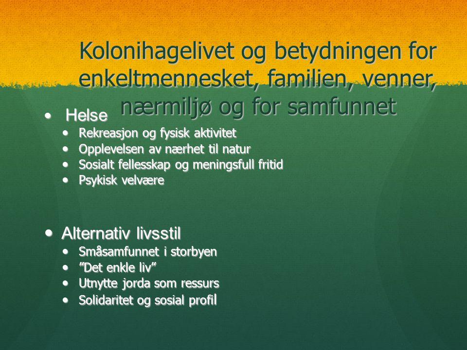 Kolonihagelivet og betydningen for enkeltmennesket, familien, venner, nærmiljø og for samfunnet  Helse  Rekreasjon og fysisk aktivitet  Opplevelsen