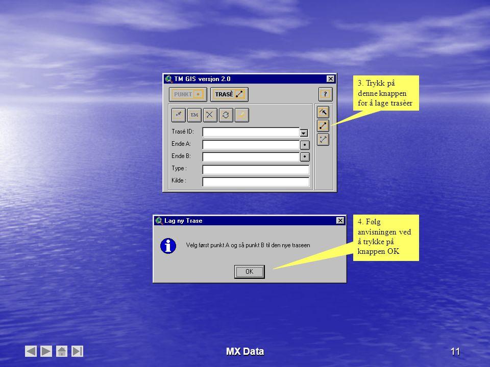 MX Data11 3.Trykk på denne knappen for å lage trasèer 4.
