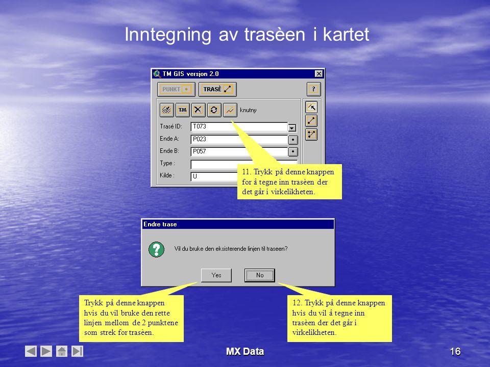 MX Data16 11. Trykk på denne knappen for å tegne inn trasèen der det går i virkelikheten.