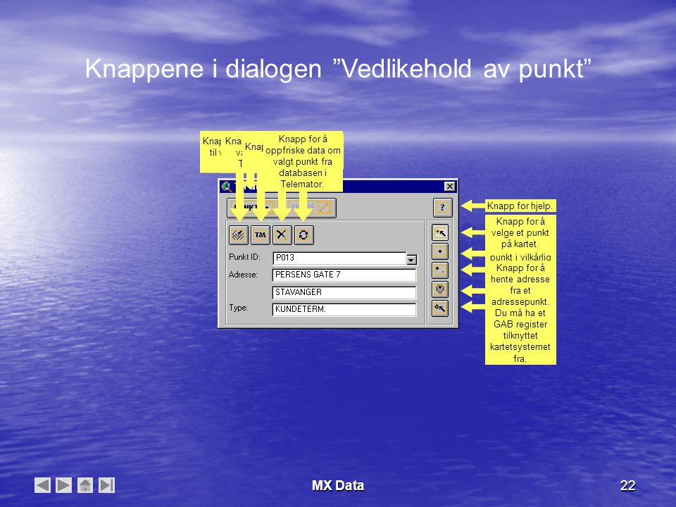 MX Data22 Knapp for å vedlikeholde punkt. Knapp for å vedlikeholde trasèer.