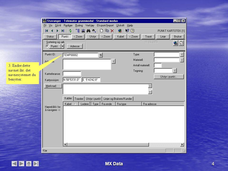 MX Data5 4. Fyll inn de feltene du har bruk for. 5. Lagre det du har registrert.