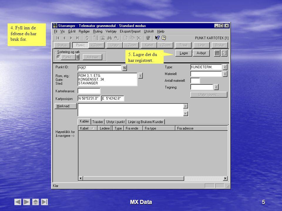 MX Data6 6. Gå til bake til kartet med denne knappen.