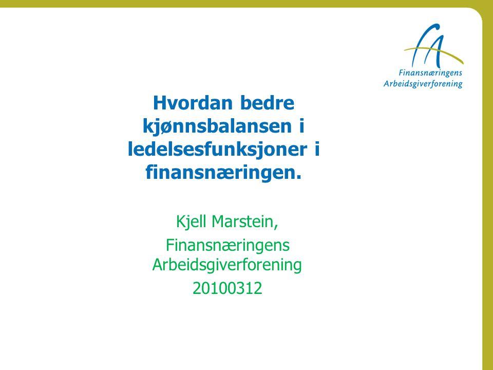 Hvordan bedre kjønnsbalansen i ledelsesfunksjoner i finansnæringen. Kjell Marstein, Finansnæringens Arbeidsgiverforening 20100312