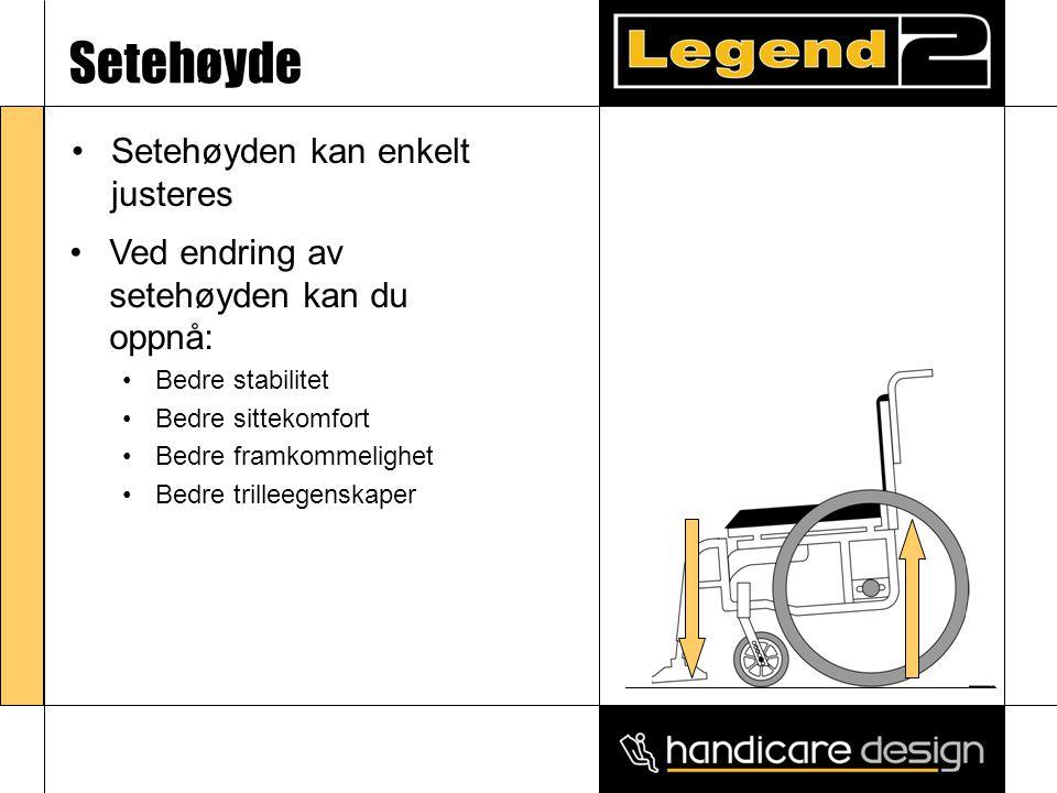 •Ved endring av setehøyden kan du oppnå: •Bedre stabilitet •Bedre sittekomfort •Bedre framkommelighet •Bedre trilleegenskaper Setehøyde •Setehøyden kan enkelt justeres