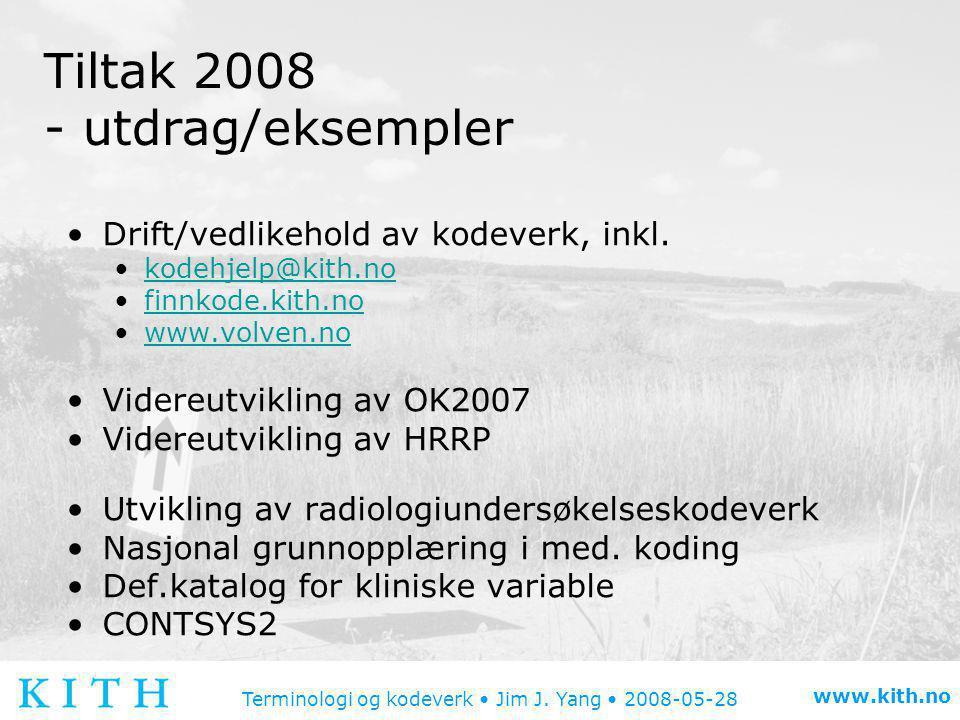 Terminologi og kodeverk • Jim J. Yang • 2008-05-28 www.kith.no Tiltak 2008 - utdrag/eksempler •Drift/vedlikehold av kodeverk, inkl. •kodehjelp@kith.no