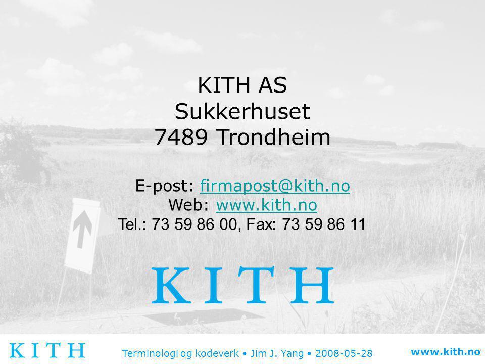 Terminologi og kodeverk • Jim J. Yang • 2008-05-28 www.kith.no KITH AS Sukkerhuset 7489 Trondheim E-post: firmapost@kith.nofirmapost@kith.no Web: www.