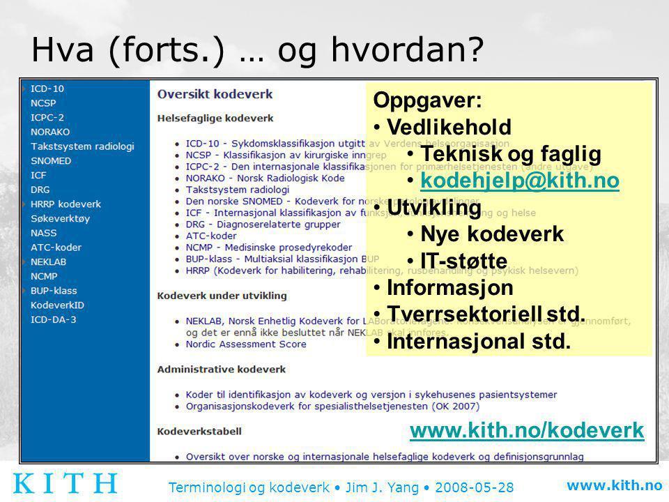Terminologi og kodeverk • Jim J. Yang • 2008-05-28 www.kith.no Hva (forts.) … og hvordan? Oppgaver: • Vedlikehold • Teknisk og faglig • kodehjelp@kith