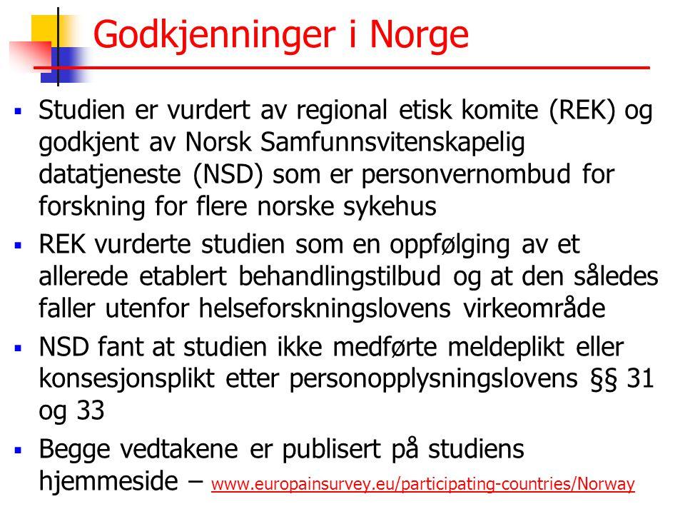 Godkjenninger i Norge  Studien er vurdert av regional etisk komite (REK) og godkjent av Norsk Samfunnsvitenskapelig datatjeneste (NSD) som er personvernombud for forskning for flere norske sykehus  REK vurderte studien som en oppfølging av et allerede etablert behandlingstilbud og at den således faller utenfor helseforskningslovens virkeområde  NSD fant at studien ikke medførte meldeplikt eller konsesjonsplikt etter personopplysningslovens §§ 31 og 33  Begge vedtakene er publisert på studiens hjemmeside – www.europainsurvey.eu/participating-countries/Norway www.europainsurvey.eu/participating-countries/Norway