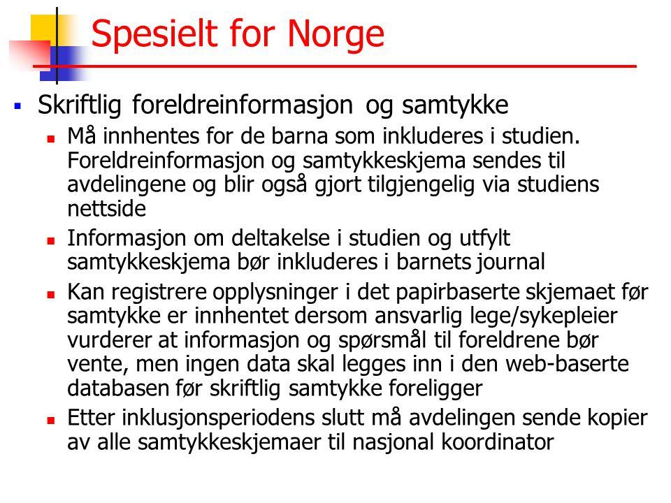Spesielt for Norge  Skriftlig foreldreinformasjon og samtykke  Må innhentes for de barna som inkluderes i studien. Foreldreinformasjon og samtykkesk