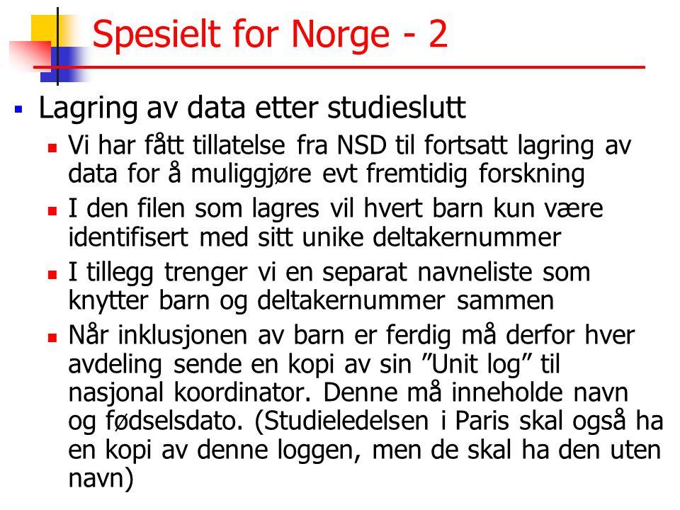Spesielt for Norge - 2  Lagring av data etter studieslutt  Vi har fått tillatelse fra NSD til fortsatt lagring av data for å muliggjøre evt fremtidi