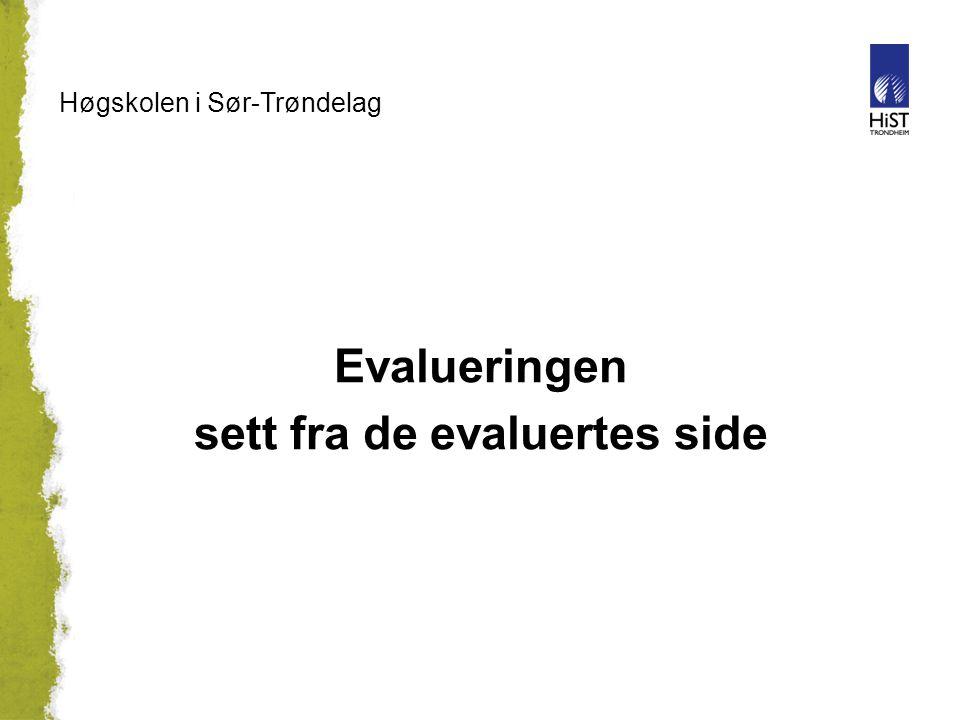 Høgskolen i Sør-Trøndelag Evalueringen sett fra de evaluertes side
