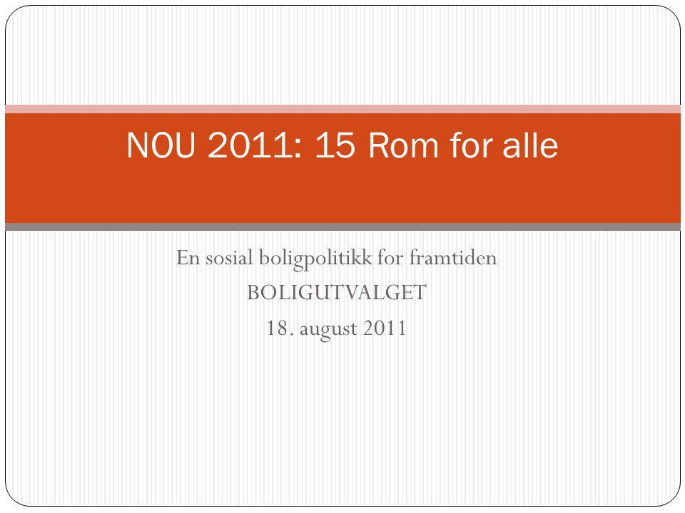 En sosial boligpolitikk for framtiden BOLIGUTVALGET 18. august 2011 NOU 2011: 15 Rom for alle