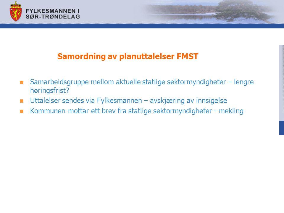 Samordning av planuttalelser FMST  Samarbeidsgruppe mellom aktuelle statlige sektormyndigheter – lengre høringsfrist.
