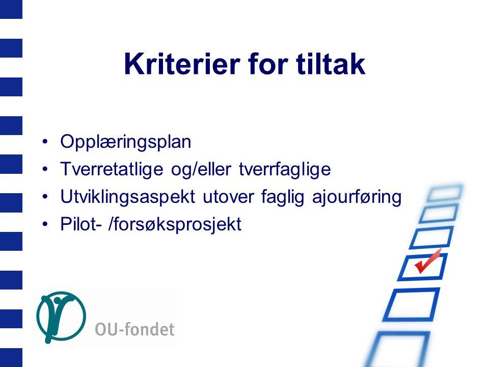 Kriterier for tiltak •Opplæringsplan •Tverretatlige og/eller tverrfaglige •Utviklingsaspekt utover faglig ajourføring •Pilot- /forsøksprosjekt