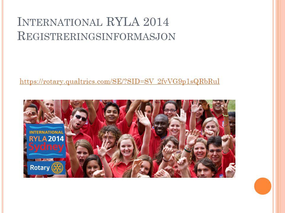 I NTERNATIONAL RYLA 2014 R EGISTRERINGSINFORMASJON https://rotary.qualtrics.com/SE/ SID=SV_2fvVG9p1sQRbRul