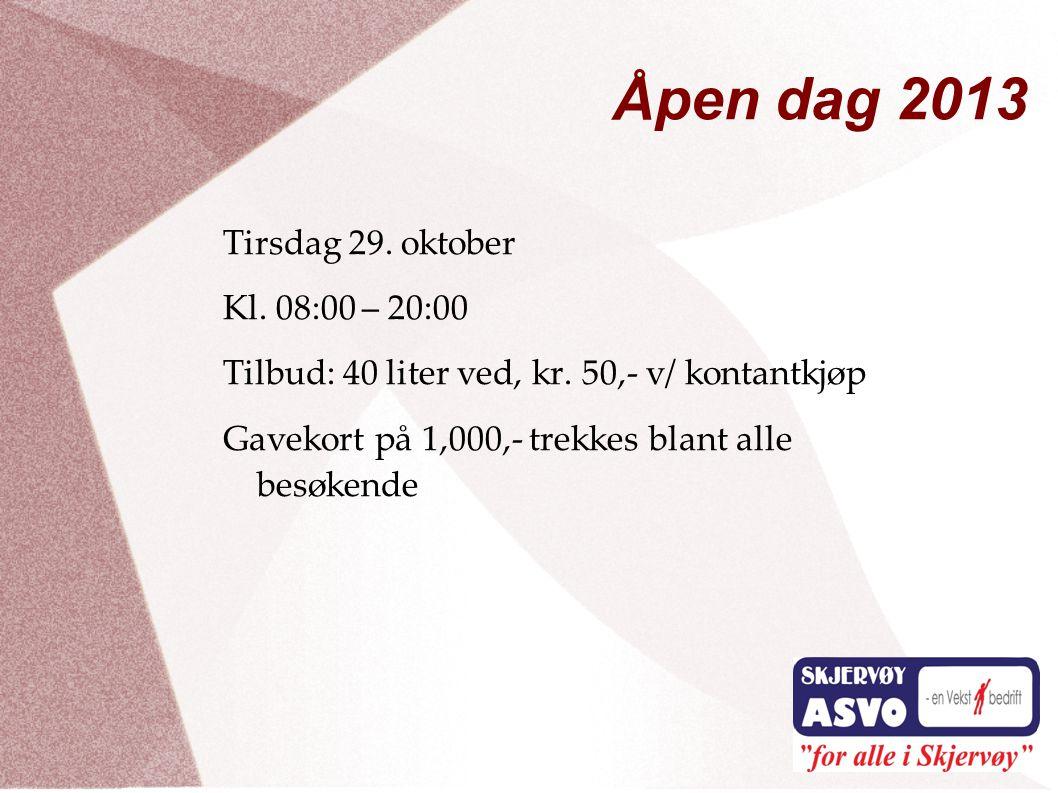Åpen dag 2013 Tirsdag 29. oktober Kl. 08:00 – 20:00 Tilbud: 40 liter ved, kr. 50,- v/ kontantkjøp Gavekort på 1,000,- trekkes blant alle besøkende