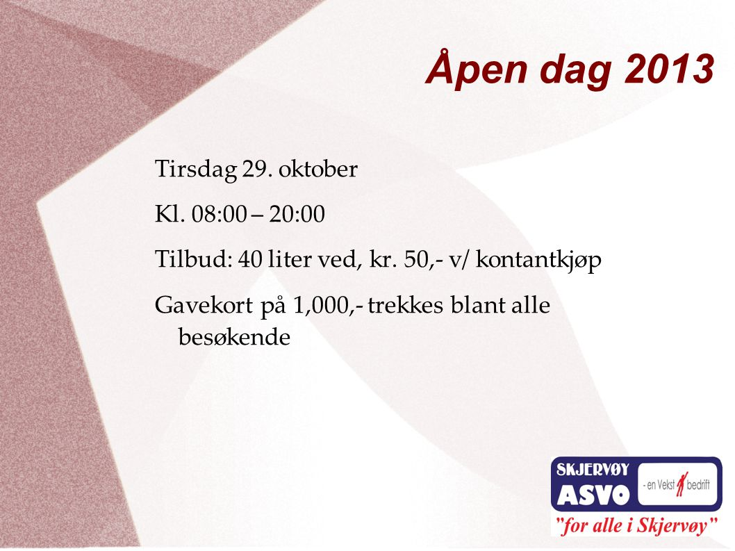 Åpen dag 2013 Tirsdag 29. oktober Kl. 08:00 – 20:00 Tilbud: 40 liter ved, kr.