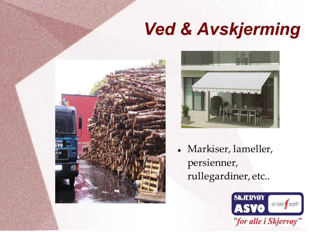 Ved & Avskjerming  Markiser, lameller, persienner, rullegardiner, etc..
