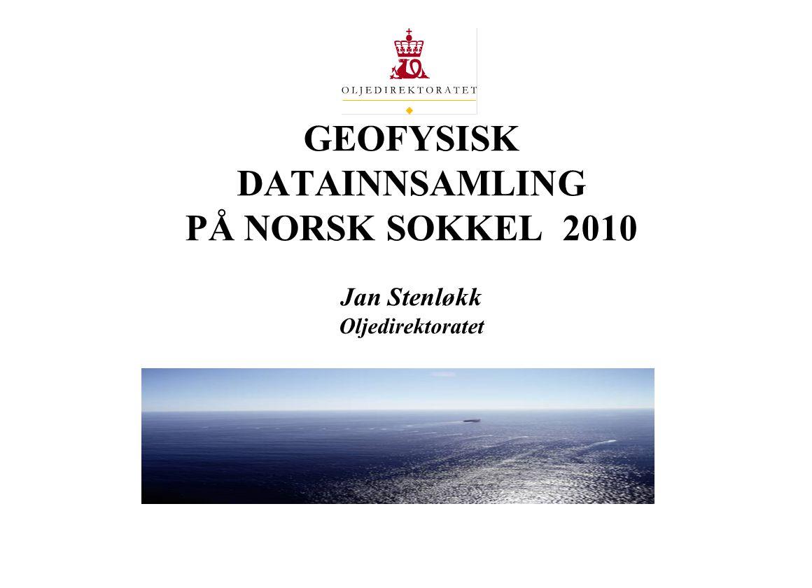 GEOFYSISK DATAINNSAMLING PÅ NORSK SOKKEL 2010 Jan Stenløkk Oljedirektoratet
