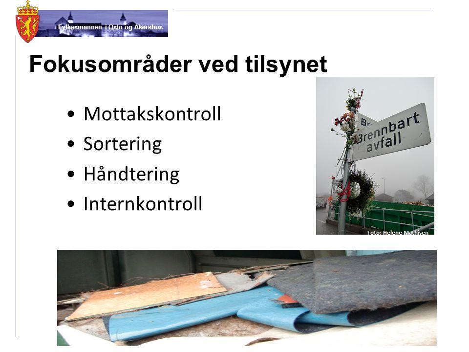 Fylkesmannen i Oslo og Akershus Fokusområder ved tilsynet •Mottakskontroll •Sortering •Håndtering •Internkontroll