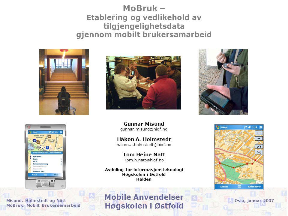 Oslo, januar 2007Misund, Holmstedt og Nätt MoBruk: Mobilt Brukersamarbeid Mobile Anvendelser Høgskolen i Østfold A3: Implementering •Implementering av mobil klient, web klient, database og administrative verktøy.