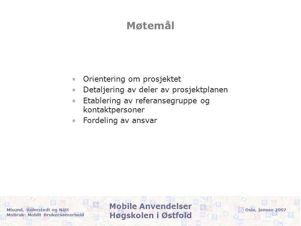 Oslo, januar 2007Misund, Holmstedt og Nätt MoBruk: Mobilt Brukersamarbeid Mobile Anvendelser Høgskolen i Østfold A5: Dokumentasjon •Utarbeiding av systemdokumentasjon, rapport om kollaborativt vedlikehold av tilgjengelighetsdata, brukerveiledninger.