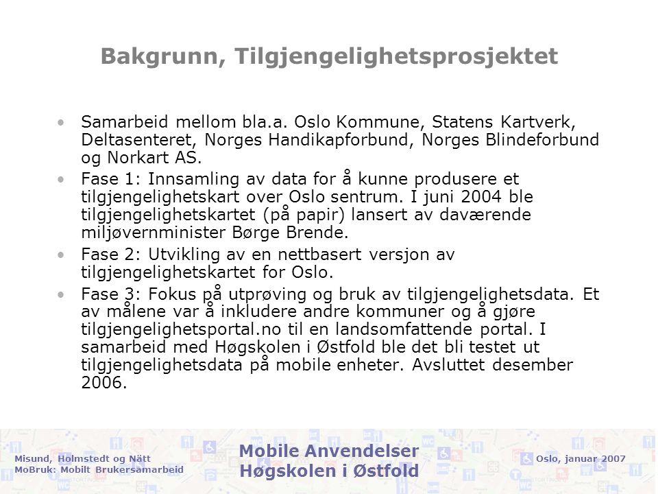 Oslo, januar 2007Misund, Holmstedt og Nätt MoBruk: Mobilt Brukersamarbeid Mobile Anvendelser Høgskolen i Østfold Bakgrunn, HiØ/Okapi •Gruppen for Mobile Anvendelser, HiØ •Jobber med avanserte kontekstbaserte mobile anvendelser på et variert utvalg av mobile enheter og programmeringsplatformer.