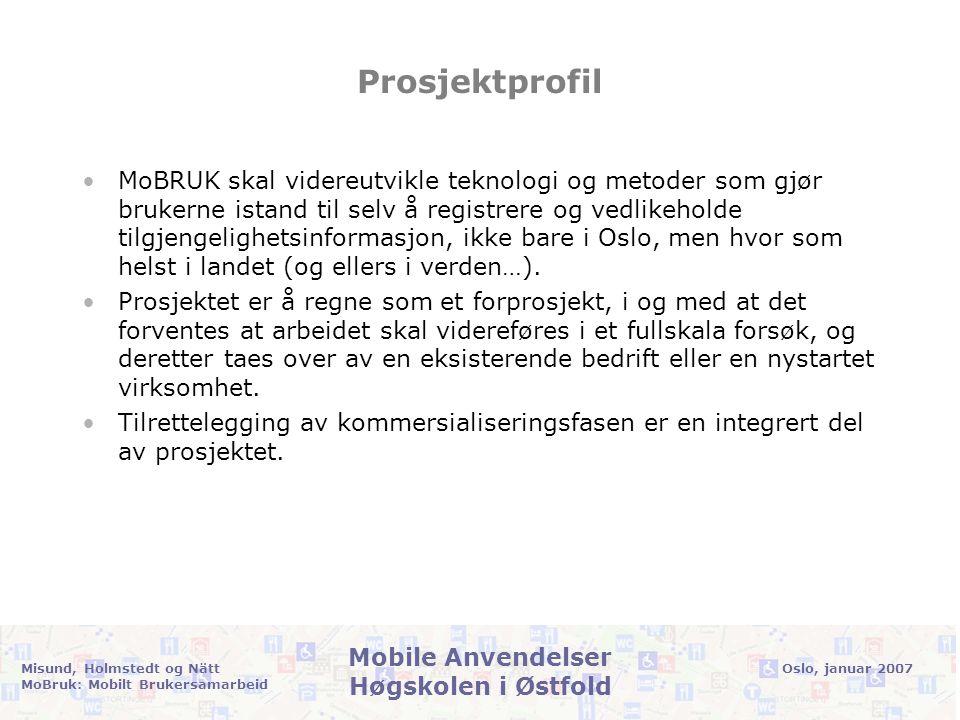 Oslo, januar 2007Misund, Holmstedt og Nätt MoBruk: Mobilt Brukersamarbeid Mobile Anvendelser Høgskolen i Østfold Mål •Hovedmålet i MoBruk er å gjøre det mulig for funksjonshemmede å etablere og vedlikeholde informasjon om tilgjengelighet.