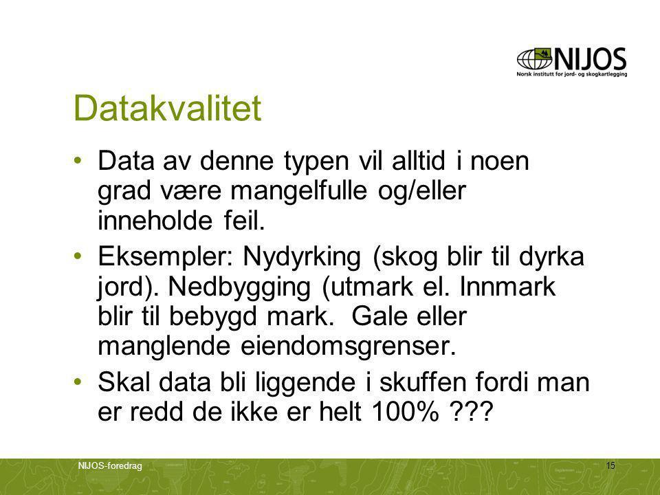 NIJOS-foredrag15 Datakvalitet •Data av denne typen vil alltid i noen grad være mangelfulle og/eller inneholde feil.