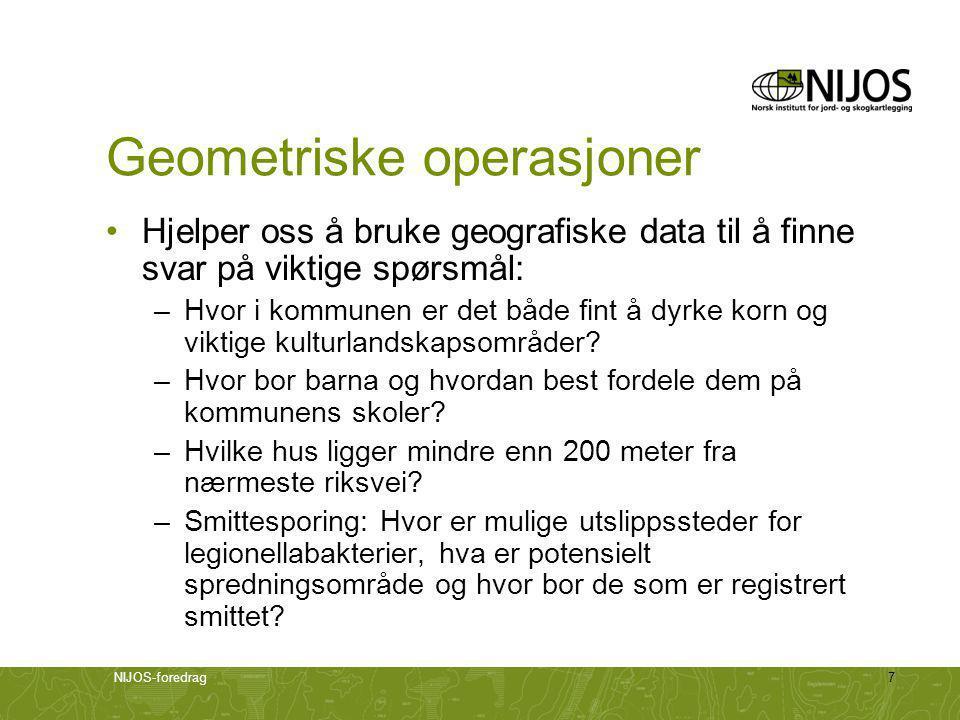 NIJOS-foredrag7 Geometriske operasjoner •Hjelper oss å bruke geografiske data til å finne svar på viktige spørsmål: –Hvor i kommunen er det både fint å dyrke korn og viktige kulturlandskapsområder.