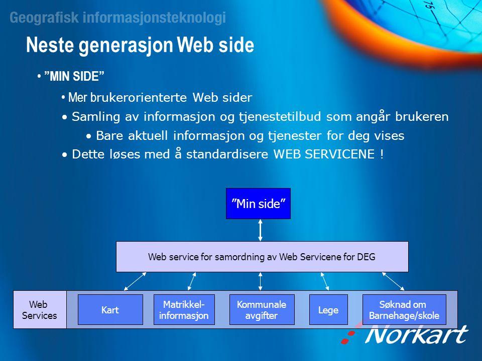 """Neste generasjon Web side • """"MIN SIDE"""" • Mer b rukerorienterte Web sider • Samling av informasjon og tjenestetilbud som angår brukeren • Bare aktuell"""