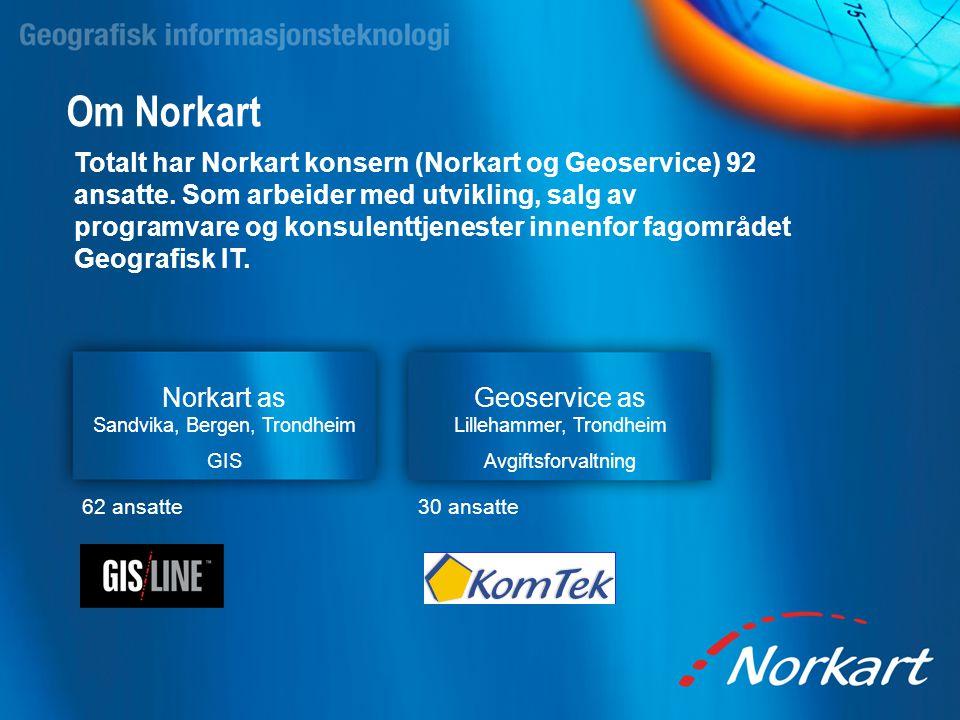 Om Norkart Totalt har Norkart konsern (Norkart og Geoservice) 92 ansatte. Som arbeider med utvikling, salg av programvare og konsulenttjenester innenf