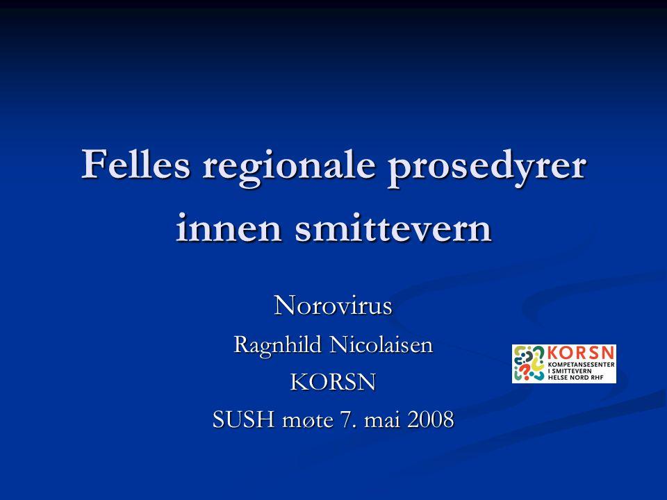 Felles regionale prosedyrer  Smittevernplanen 2008 – 2011: Koordinere arbeidet med å utvikle felles regionale prosedyrer innen smittevern Ansvar KORSN