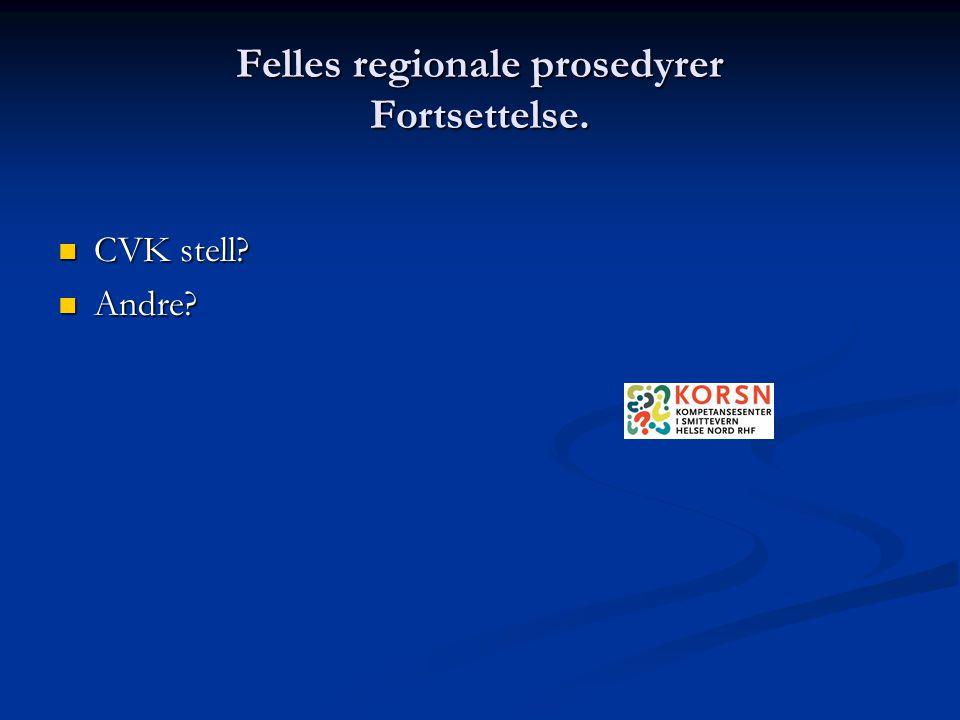 Felles regionale prosedyrer Fortsettelse.  CVK stell?  Andre?