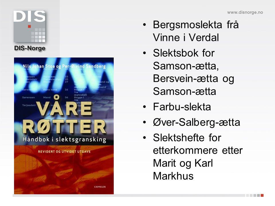 •Bergsmoslekta frå Vinne i Verdal •Slektsbok for Samson-ætta, Bersvein-ætta og Samson-ætta •Farbu-slekta •Øver-Salberg-ætta •Slektshefte for etterkommere etter Marit og Karl Markhus