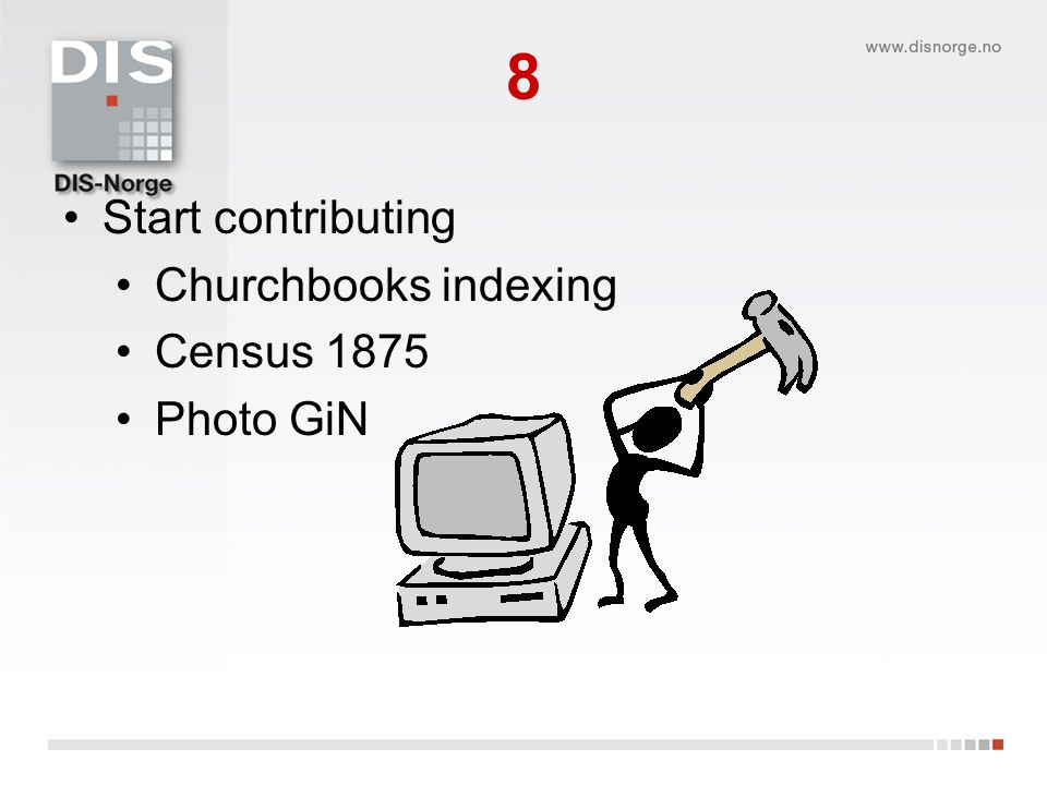 8 •Start contributing •Churchbooks indexing •Census 1875 •Photo GiN