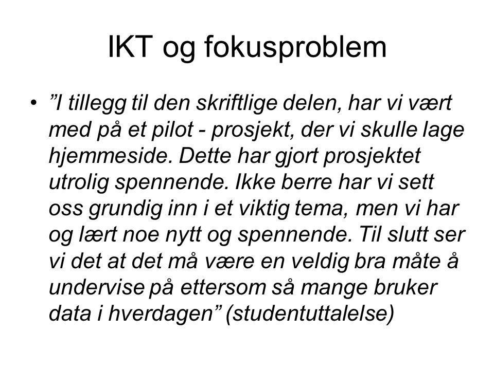"""IKT og fokusproblem •""""I tillegg til den skriftlige delen, har vi vært med på et pilot - prosjekt, der vi skulle lage hjemmeside. Dette har gjort prosj"""