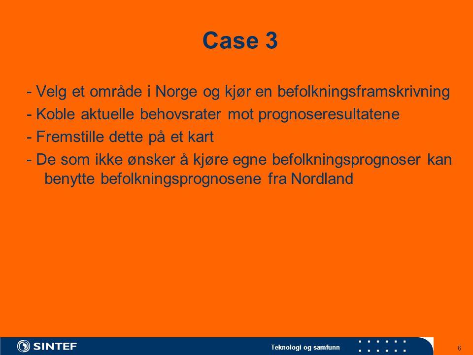 Teknologi og samfunn 6 Case 3 - Velg et område i Norge og kjør en befolkningsframskrivning - Koble aktuelle behovsrater mot prognoseresultatene - Fremstille dette på et kart - De som ikke ønsker å kjøre egne befolkningsprognoser kan benytte befolkningsprognosene fra Nordland