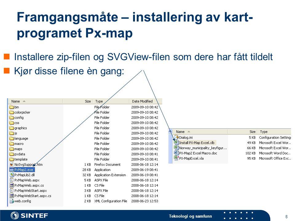 Teknologi og samfunn 8 Framgangsmåte – installering av kart- programet Px-map  Installere zip-filen og SVGView-filen som dere har fått tildelt  Kjør disse filene èn gang: