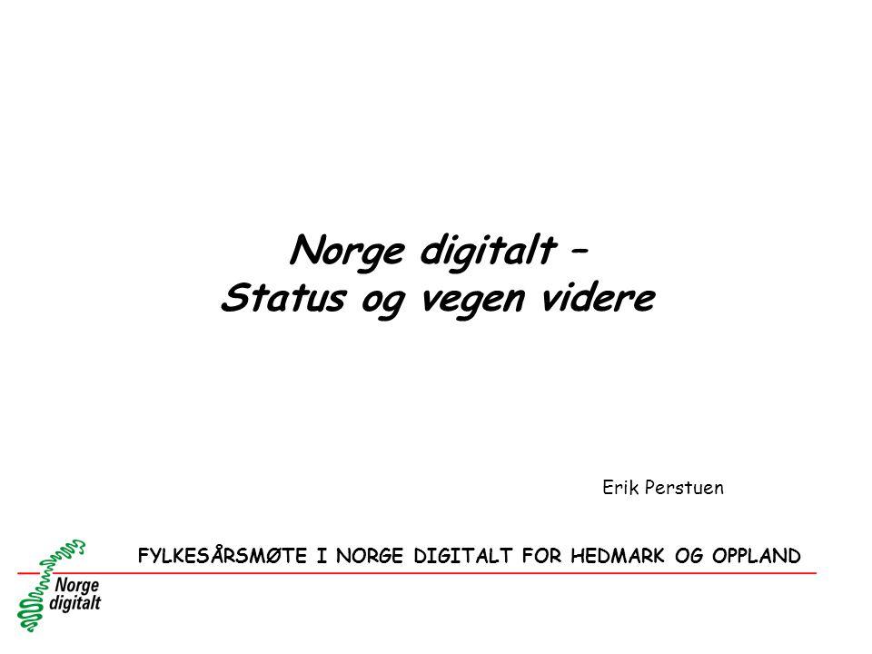 Norge digitalt – Status og vegen videre FYLKESÅRSMØTE I NORGE DIGITALT FOR HEDMARK OG OPPLAND Erik Perstuen