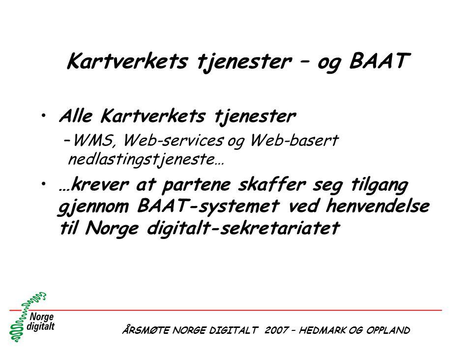 ÅRSMØTE NORGE DIGITALT 2007 – HEDMARK OG OPPLAND Kartverkets tjenester – og BAAT •Alle Kartverkets tjenester –WMS, Web-services og Web-basert nedlasti