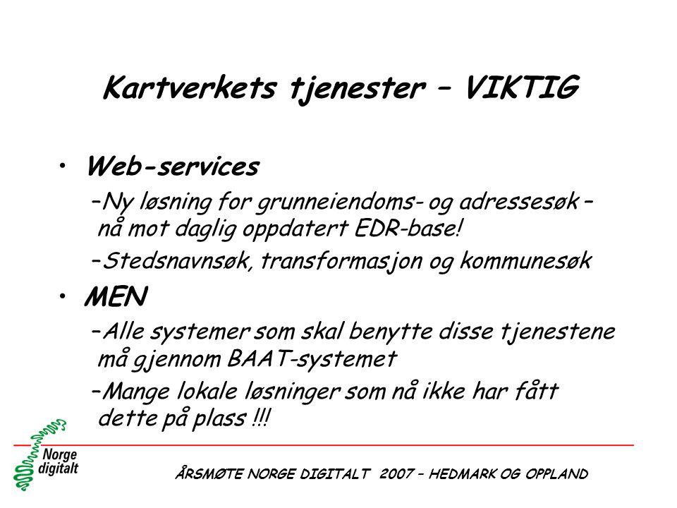 ÅRSMØTE NORGE DIGITALT 2007 – HEDMARK OG OPPLAND Kartverkets tjenester – VIKTIG •Web-services –Ny løsning for grunneiendoms- og adressesøk – nå mot da